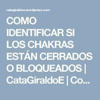COMO IDENTIFICAR SI LOS CHAKRAS ESTÁN CERRADOS O BLOQUEADOS | CataGiraldoE | Coach – PMP