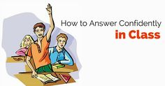 Tips and guidance to become calm and appear confident in class while answering