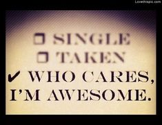 Who Cares Im Awesome quotes single who funny humor relationships im awesome Oh my gosh! Totally my brother son!