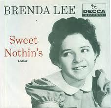 """Sweet Nothin's""...Brenda Lee...1960 https://www.youtube.com/watch?v=QgdVd7ujEro"