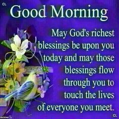 May God's Richest Blessings Be Upon You Today god morning good morning good morning quotes good morning images good morning blessings Blessed Morning Quotes, Good Morning God Quotes, Morning Prayer Quotes, Good Morning Cards, Good Morning Prayer, Morning Greetings Quotes, Morning Blessings, Morning Prayers, Good Morning Good Night