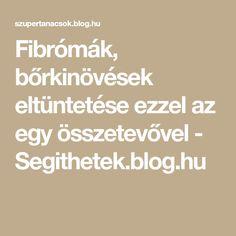 Fibrómák, bőrkinövések eltüntetése ezzel az egy összetevővel - Segithetek.blog.hu