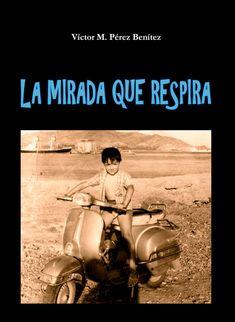 Una mirada a la infancia: La mirada que respira de Víctor M. Pérez Benítez