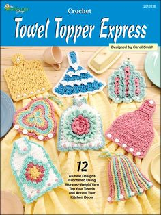 Towel Topper Express Crochet Pattern Book Download from e-PatternsCentral.com -- Top your favorite kitchen towel with one of these 12 crochet designs.