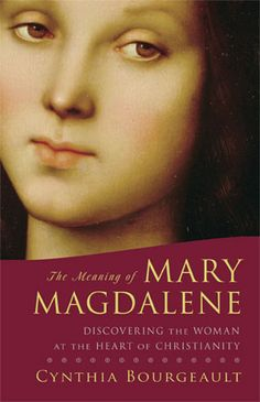 Mary Magdalene by one of Gwyneth Paltrow's spiritual advisors Cynthia Bourgeault