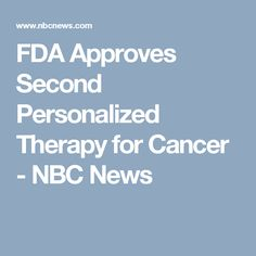 FDA Approves Second Personalized Therapy for Cancer - NBC News