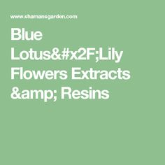 Blue Lotus/Lily Flowers Extracts & Resins