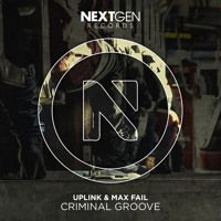 Uplink & Max Fail - Criminal Groove by Nextgen Deep on SoundCloud