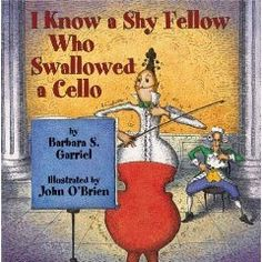 I Know a Shy Fellow Who Swallowed a Cello by Barbara S. Garriel and illustrated by John O'Brien - a musical look at that other silly person who swallowed a fly Preschool Music, Music Activities, Preschool Ideas, Music Lesson Plans, Music Lessons, Art Music, Music Books, Children's Books, Class Books