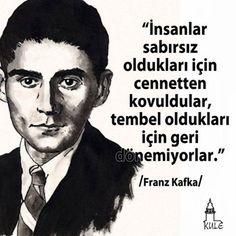 İnsanlar sabırsız oldukları için cennetten kovuldular, tembel oldukları için geri dönemiyorlar. - Franz Kafka
