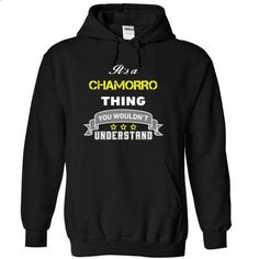Its a CHAMORRO thing. - #funny hoodie #hipster sweatshirt. ORDER NOW => https://www.sunfrog.com/Names/Its-a-CHAMORRO-thing-Black-16861796-Hoodie.html?68278
