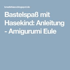 Bastelspaß mit Hasekind: Anleitung - Amigurumi Eule