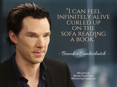 I can feel infinitely alive curled up on the sofa reading a book. - Benedict Cumberbatch #booksthatmatter #bookhugs #bloomingtwig #yourstory