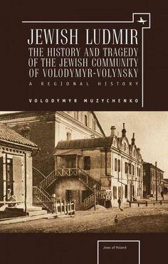 Jewish Ludmir: The History and Tragedy of the Jewish Community of Volodymyr-volynsky: a Regional History (Jews of Poland)