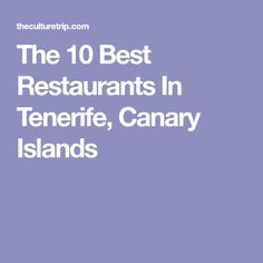 The 10 Best Restaurants In Tenerife, Canary Islands