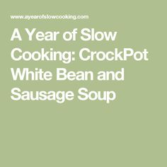 A Year of Slow Cooking: CrockPot White Bean and Sausage Soup