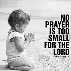 No prayer is too small for the Lord.