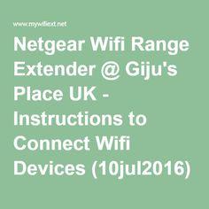Netgear Wifi Range Extender @ Giju's Place UK - Instructions to Connect Wifi Devices (10jul2016)