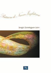 """Título: """"Bitácora de Nueva Inglaterra"""" (poesía); Autor: Sergio Domínguez-Jaén"""