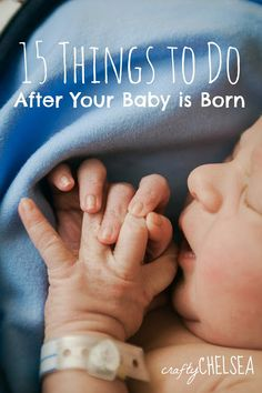 15 Things to Do After Your Baby is Born.  Because lists are good.  Even of the most simple things!
