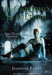 Caminho da Sepultura, A (Night Huntress - vol.1) - Jeaniene Frost  http://dicalivros.blogspot.com.br/2012/03/resenha-caminho-da-sepultura-jeaniene.html