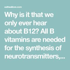 Why is it that we only ever hear about B12? All B vitamins are needed for the synthesis of neurotransmitters, formation of the myelin sheath, neuromuscular health and regulation of the nervous system!