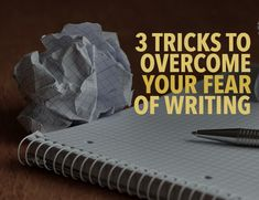 3 Tricks to Overcome Your Fear of Writing