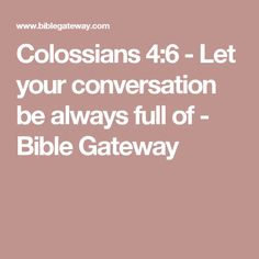 Colossians 4:6  - Let your conversation be always full of - Bible Gateway