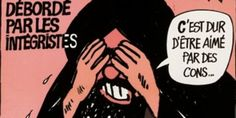 "Charlie Hebdo   Overwhelmed by fundamentalists. ""It's hard to be loved by idiots"""