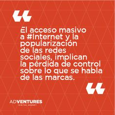 El acceso masivo a #Internet y la popularización de las #RedesSociales, implican la pérdida de control sobre lo que se habla de las marcas. #Frase #SocialMedia