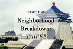 A great breakdown of each neighborhood in Taipei.