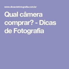Qual câmera comprar? - Dicas de Fotografia