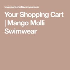 Your Shopping Cart | Mango Molli Swimwear