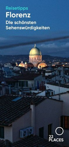 Florenz: Reise & Insider-Tipps für deine Städtereise nach Florenz