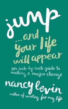Jump...And Your Life Will Appear: An Inch-by-Inch Guide to Making a Major Change, http://www.amazon.com/dp/B00J7YJZB0/ref=cm_sw_r_pi_awdm_YzMvtb16ZV56F