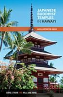Japanese Buddhist Temples in Hawai'i: an Illustrated Guide by George J. Tanabe and Willa Jane Tanabe