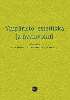 Ympäristö, estetiikka ja hyvinvointi / Arto Haapala, Kalle Puolakka, Tarja Rannisto.