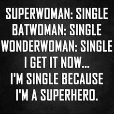 Superwoman Batgirl Wonderwoman: All single. I get it now Im single because - Single Mom Funny - Ideas of Single Mom Funny - Superwoman Batgirl Wonderwoman: All single. I get it now Im single because Im a superhero. Now Quotes, Dating Humor Quotes, Quotes To Live By, Single Quotes Humor, Being Single Humor, Valentines Quotes Funny Single, Valentines Single, Happy Single Quotes, Funny Single Memes