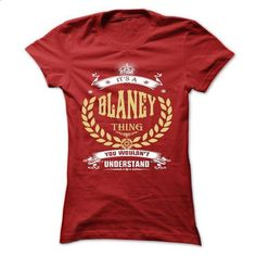 BLANEY . its A BLANEY Thing You Wouldnt Understand  - T - #shirt fashion #cool sweatshirt. ORDER HERE => https://www.sunfrog.com/Names/BLANEY-its-A-BLANEY-Thing-You-Wouldnt-Understand--T-Shirt-Hoodie-Hoodies-YearName-Birthday-Ladies.html?68278