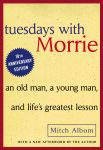 Tuesdays with Morrie (by Mitch Albom) is one of the best books written about life, death, and all things in-between.