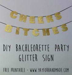DIY Bachleorette Party Glitter Sign - Gold, Glam, Sparkly, Girls Night Out Party Decor - FREE Printable from Yay for Handmade!