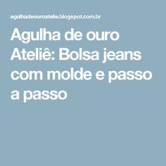 Agulha de ouro Ateliê: Bolsa jeans com molde e passo a passo