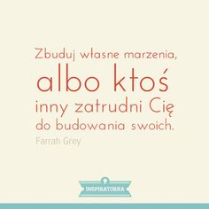 Zbuduj własne marzenia. Learn Polish, Fight For Your Dreams, Serious Quotes, Change Quotes, True Quotes, Motto, Book Worms, Wise Words, Psychology