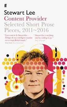 Content Provider: Selected Short Prose Pieces, 2011-2016 eBook: Stewart Lee: Amazon.co.uk: Kindle Store
