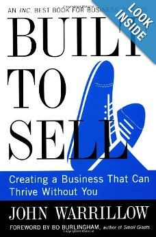 Built to Sell: Creating a Business That Can Thrive Without You: John Warrillow, Bo Burlingham