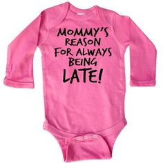 592a29655 Inktastic Mommy's Reason For Always Being Late Long Sleeve Creeper Mommy Mom