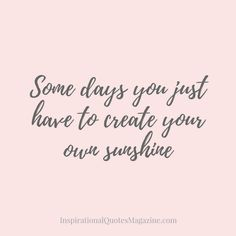 Some days you just have to create your own sunshine Inspirational quote about happiness