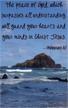 The peace of God, which surpasses all understanding, will guard your hearts and your minds in Christ Jesus. ~ Philippians 4:7
