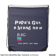 Papa's Got a Brand New Bag - Custom Backpack, Father's Day gift. Just add Dad's name & photo!