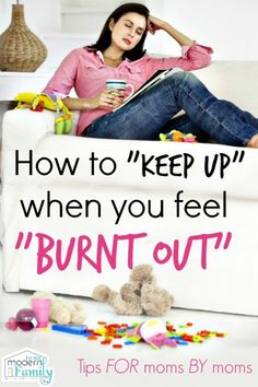 burnt out mom - how to keep up when you feel burnt out